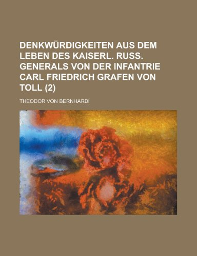 Denkwürdigkeiten Aus Dem Leben Des Kaiserl. Russ. Generals Von Der Infantrie Carl Friedrich Grafen Von Toll (2)