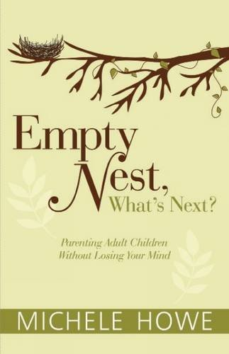 Empty Nest: What's Next?: Parenting Adult Children Without Losing Your Mind