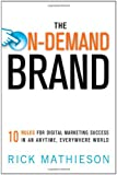 The On-Demand Brand: 10 Rules for Digital Marketing Success in an Anytime, Everywhere World