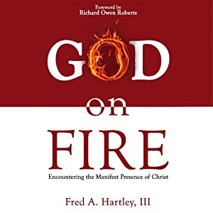 God on Fire: Encountering the Manifest Presence of Christ | [Fred Hartley]