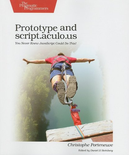Prototype and script.aculo.us: You Never Knew JavaScript Could Do This! (Pragmatic Programmers)