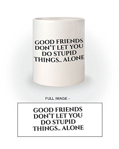 Good Friends Don' t Let You Do Stupido Things solo divertente tazza