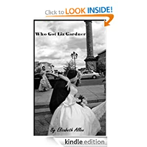 Free Kindle Book: Who Got Liz Gardner, by Elizabeth Allen. Publisher: You Write On (April 17, 2009)