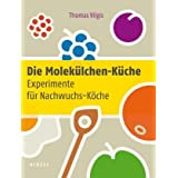 "Die Molek�lchen-K�che: Experimente f�r Nachwuchs-K�chevon ""Thomas Vilgis"""