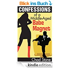 Confessions of a Middle-Aged Babe Magnet: One Man's Brave Adventure into Dating Again in the 21st Century