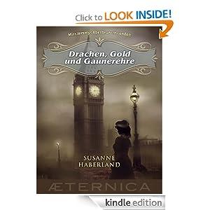 Drachen, Gold und Gaunerehre - Miss Jemmys Abenteuer in London (German Edition) Susanne Haberland