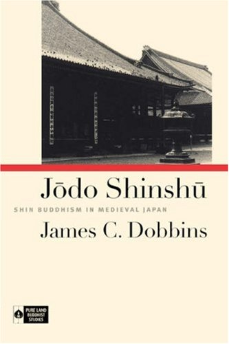 Jodo Shinshu: Shin Buddhism in Medieval Japan (Institute...