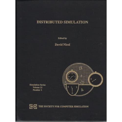 Distributed Simulation: Proceedings of the Scs Multiconference on Distributed Simulation, 17-19 January, 1990, San Diego, California (Simulation Series) Scs Multiconference on Distributed Simulation, College of William and Mary, David Nicol and Society for Computer Simulation