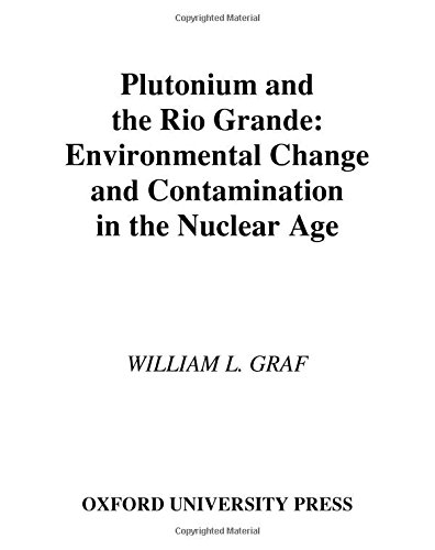 Plutonium and the Rio Grande: Environmental Change and Contamination in the Nuclear Age