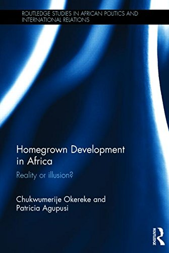 Homegrown Development in Africa: Reality or illusion? (Routledge Studies in African Politics and International Relations