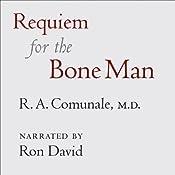 Requiem for the Bone Man: A Dr. Galen Novel, Book 1 | R. A. Comunale