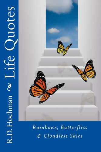 R.D. Hochman - Rainbows, Butterflies & Cloudless Skies: Life Quotes