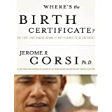 Where's the Birth Certificate?: The Case that Barack Obama is not Eligible to be President ~ Corsi Jerome