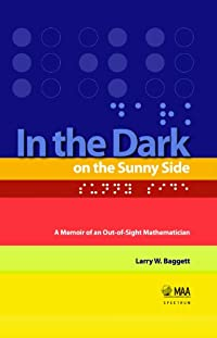 IN THE DARK ON THE SUNNY SIDE: A MEMOIR OF AN OUT-OF-SIGHT MATHEMATICIAN