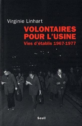 Volontaires pour l'usine : vies d'établis (1967-1977)