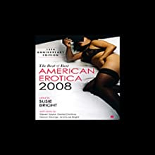 The Best of Best American Erotica 2008: 15th Anniversary Edition (Unabridged Selections) (       UNABRIDGED) by Susie Bright, Rowan Elizabeth, Alicia Gifford Narrated by Susie Bright, Theo McKell, Don Leslie, Kathe Mazur
