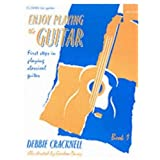 Enjoy Playing the Guitar Book 1: First Steps in Playing Classical Guitar: Bk. 1 (Enjoy Playing Guitar)by Debbie Cracknell