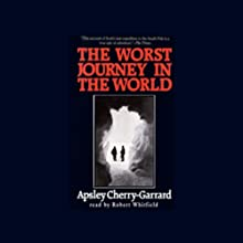 The Worst Journey in the World Audiobook by Apsley Cherry-Garrard Narrated by Robert Whitfield