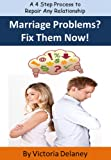 img - for Marriage Problems? Fix Them Now! - A 4 Step Process to Repair Any Relationship book / textbook / text book