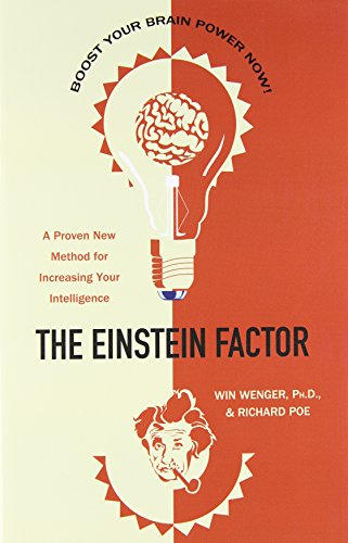 The Einstein Factor: A Proven New Method for Increasing Your Intelligence, by Win Wenger Ph.D., Richard Poe