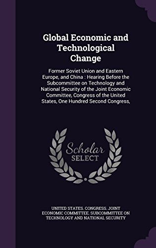 Global Economic and Technological Change: Former Soviet Union and Eastern Europe, and China : Hearing Before the Subcommittee on Technology and ... United States, One Hundred Second Congress,