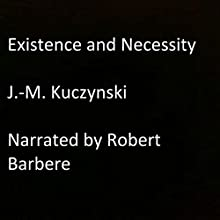 Existence and Necessity Audiobook by J.-M. Kuczynski Narrated by Robert Barbere