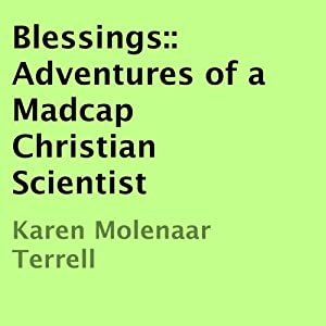 Blessings: Adventures of a Madcap Christian Scientist | [Karen Molenaar Terrell]