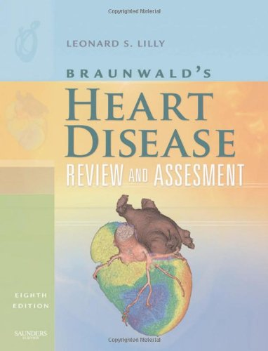 Braunwald'S Heart Disease Review And Assessment, 8E (Companion To Braunwald'S Heart Disease)
