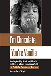I'm Chocolate, You're Vanilla: Raising Black and Biracial Children