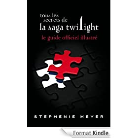 Tous les secrets de la saga Twilight : Le guide officiel illustr�