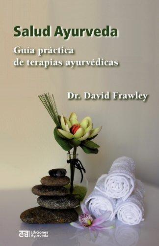 Salud ayurveda – guia practica de terapias ayurvedicas (Bienestar y Vida Sana, Medicina, Mente, Cuerpo, Espiritualidad)