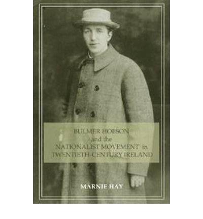 bulmer-hobson-and-the-nationalist-movement-in-twentieth-century-ireland-author-marnie-hay-aug-2009