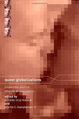 Queer Globalizations: Citizenship and the Afterlife of Colonialism