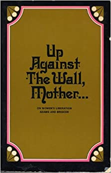 Up Against The Wall, Mother, Adams, Elsie; Briscoe, Mary Louise