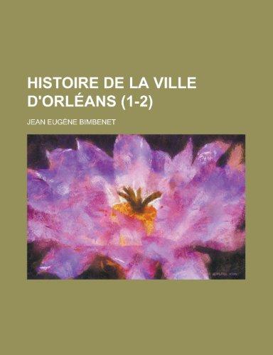 Histoire de La Ville D'Orleans (1-2)