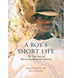 img - for { [ A BOY'S SHORT LIFE: THE STORY OF WARREN BRAEDON/LOUIS JOHNSON (NEW) ] } Haebich, Anna ( AUTHOR ) Dec-22-2013 Paperback book / textbook / text book