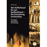 """Vom Kofferkessel bis zum Gro�kraftwerk - Die Entwicklung im Kesselbau: Grundlagen, Konstruktion, Anwendungenvon """"Wolfgang Noot"""""""