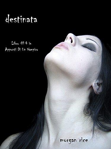 Morgan Rice - Destinata (Libro #4 In Appunti Di Un Vampiro) (Italian Edition)