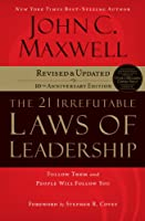 The 21 Irrefutable Laws of Leadership: Follow Them and People Will Follow You: 10th Anniversary Edition