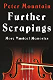 Further Scrapings: More Musical Memories (1434381110) by Mountain, Peter