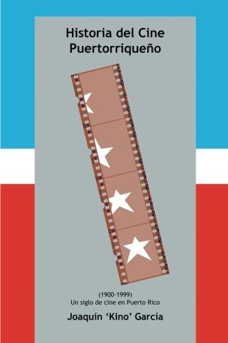 Historia del Cine Puertorrique o: (1900-1999) (UN SIGLO DE CINE EN PUERTO RICO) (Spanish Edition)