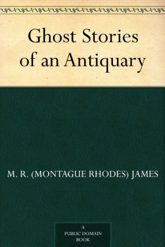 M. R. (Montague Rhodes) James - Ghost Stories of an Antiquary (English Edition)