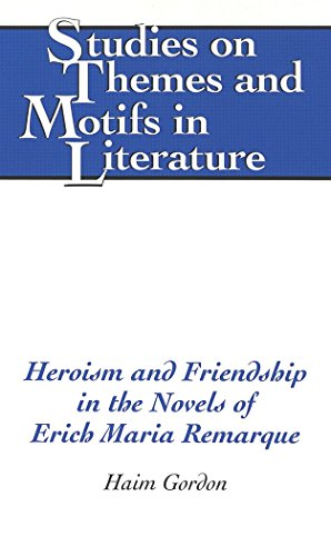 Heroism and Friendship in the Novels of Erich Maria Remarque (Studies on Themes and Motifs in Literature)