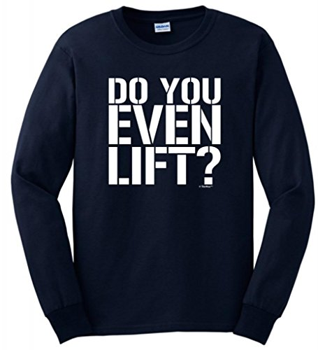 Do You Even Lift? Long Sleeve T-Shirt 4Xl Navy