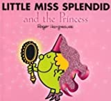 Roger Hargreaves Little Miss Splendid and the Princess (Mr. Men & Little Miss Magic)