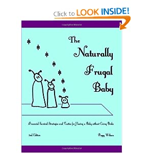 The Naturally Frugal Baby, by Peggy Wilson. Publisher: Peggy Wilson (March 9, 2011)