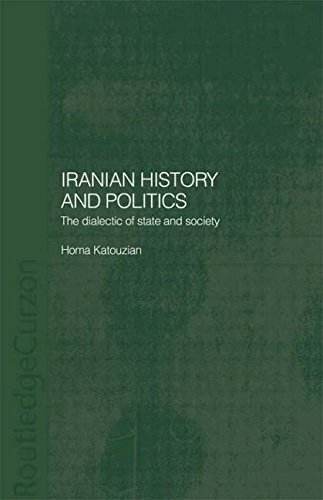 Iranian History and Politics: The Dialectic of State and Society (Routledgecurzon/Bips Persian Studies)