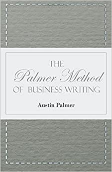 The Palmer Method Of Business Writing - A Series Of Self-teaching Lessons In Rapid, Plain, Unshaded, Coarse-pen, Muscular Movement Writing For Use In ... And Legible Handwriting Is The Object Sought