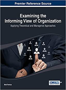 Examining The Informing View Of Organization: Applying Theoretical And Managerial Approaches (Advances In Logistics, Operations, And The Management)
