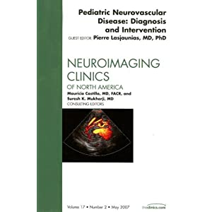 Pediatric Neurovascular Disease: Diagnosis and Intervention, An Issue of Neuroimaging Clinics, 1e (The Clinics: Radiology)